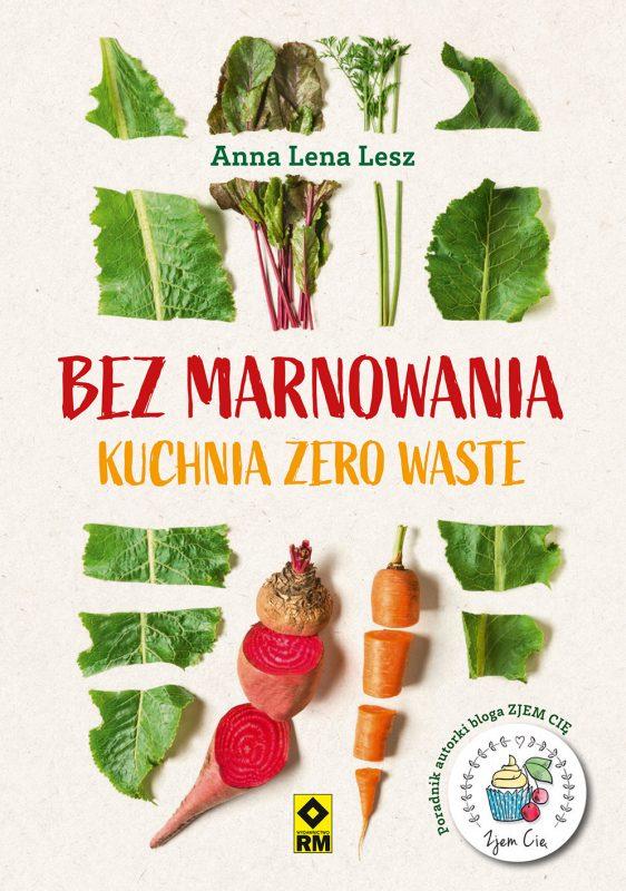 Bez marnowania. Kuchnia Zero Waste Anna Lesz
